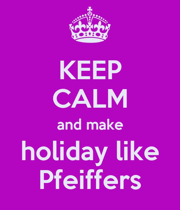 KEEP CALM and make holiday like Pfeiffers
