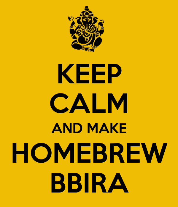 KEEP CALM AND MAKE HOMEBREW BBIRA