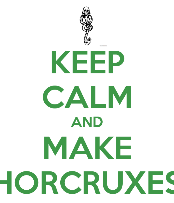 KEEP CALM AND MAKE HORCRUXES