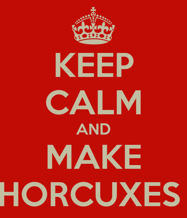 KEEP CALM AND MAKE HORCUXES