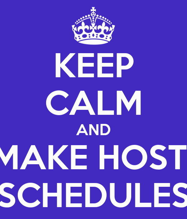 KEEP CALM AND MAKE HOSTI SCHEDULES