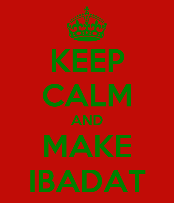 KEEP CALM AND MAKE IBADAT