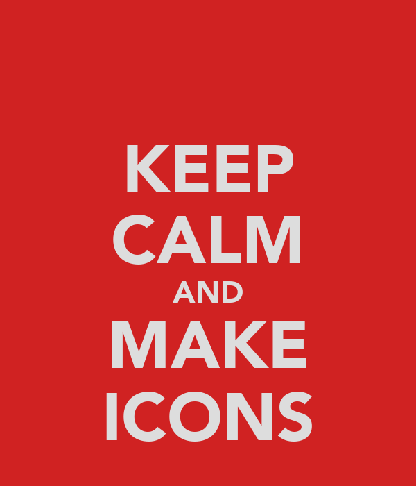 KEEP CALM AND MAKE ICONS