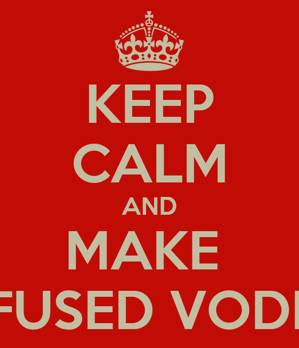 KEEP CALM AND MAKE  INFUSED VODKA