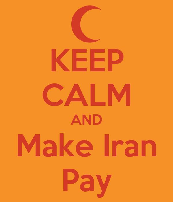 KEEP CALM AND Make Iran Pay