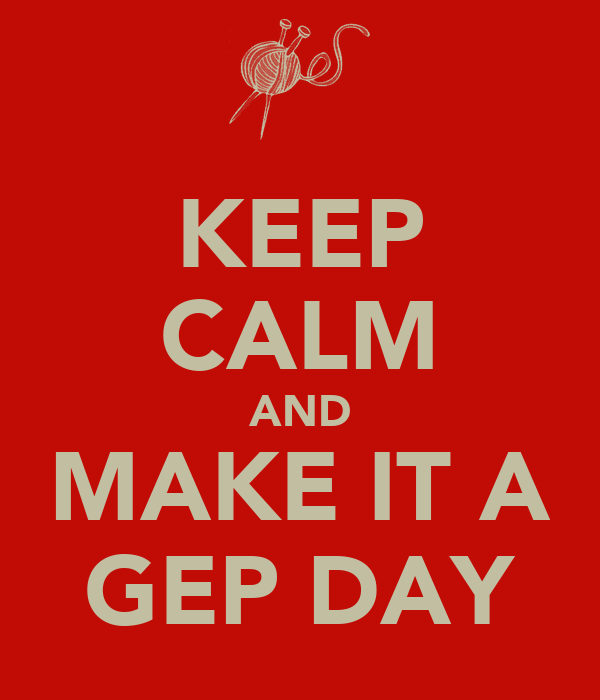 KEEP CALM AND MAKE IT A GEP DAY