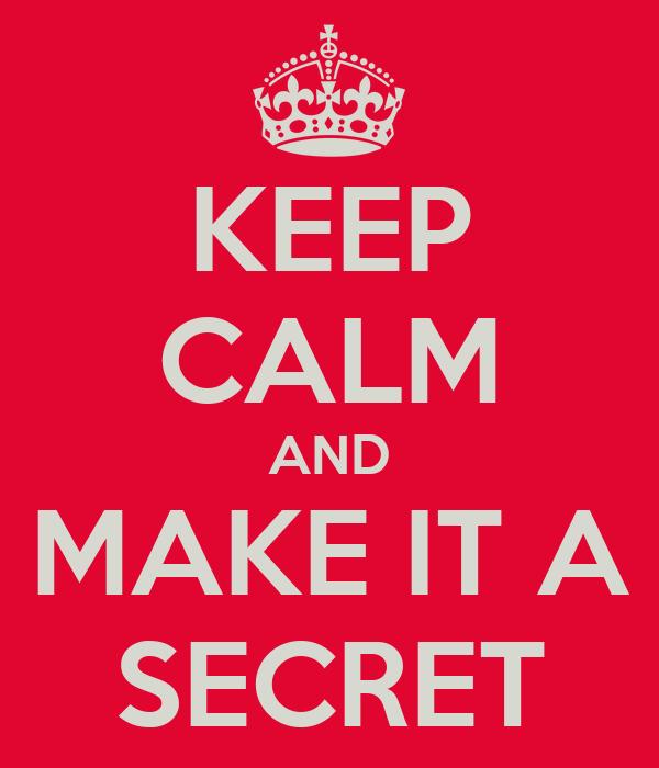 KEEP CALM AND MAKE IT A SECRET