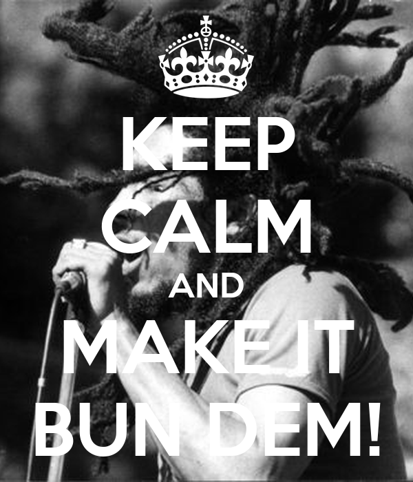 KEEP CALM AND MAKE IT BUN DEM!