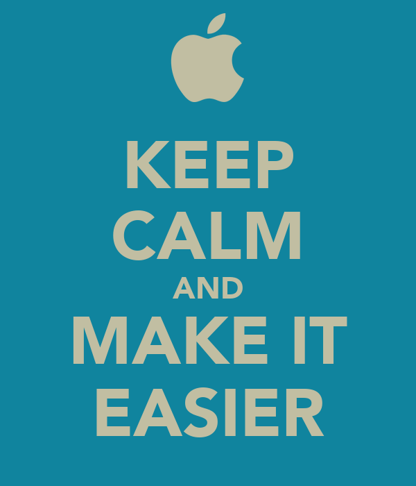 KEEP CALM AND MAKE IT EASIER