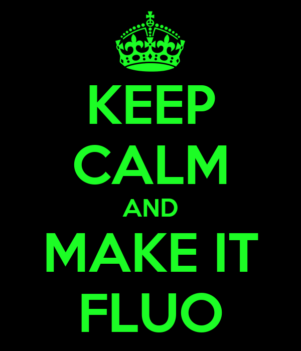 KEEP CALM AND MAKE IT FLUO