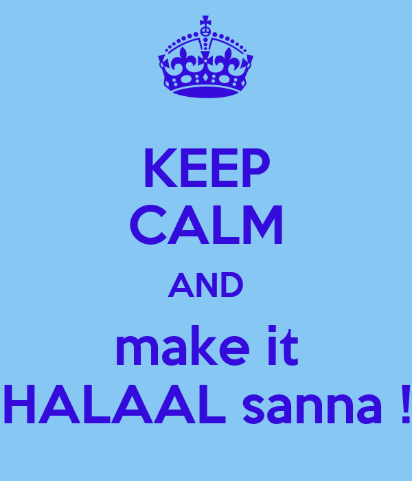 KEEP CALM AND make it HALAAL sanna !