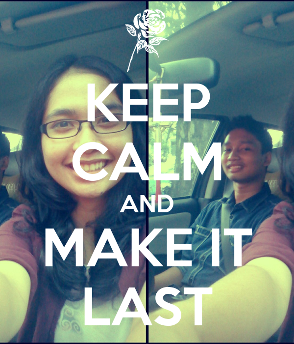 KEEP CALM AND MAKE IT LAST