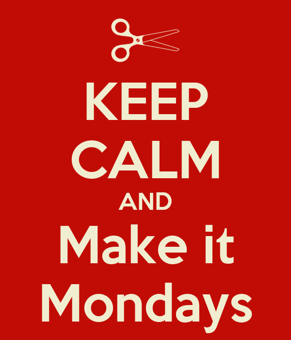 KEEP CALM AND Make it Mondays
