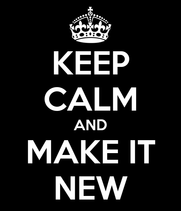 KEEP CALM AND MAKE IT NEW