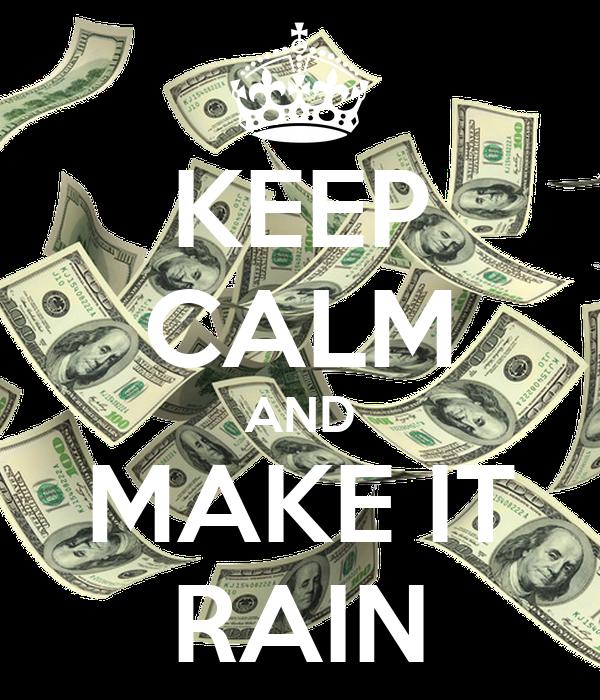KEEP CALM AND MAKE IT RAIN