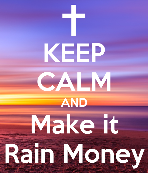 KEEP CALM AND Make it Rain Money