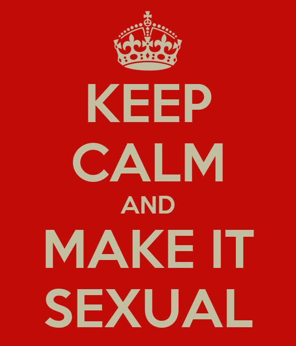 KEEP CALM AND MAKE IT SEXUAL