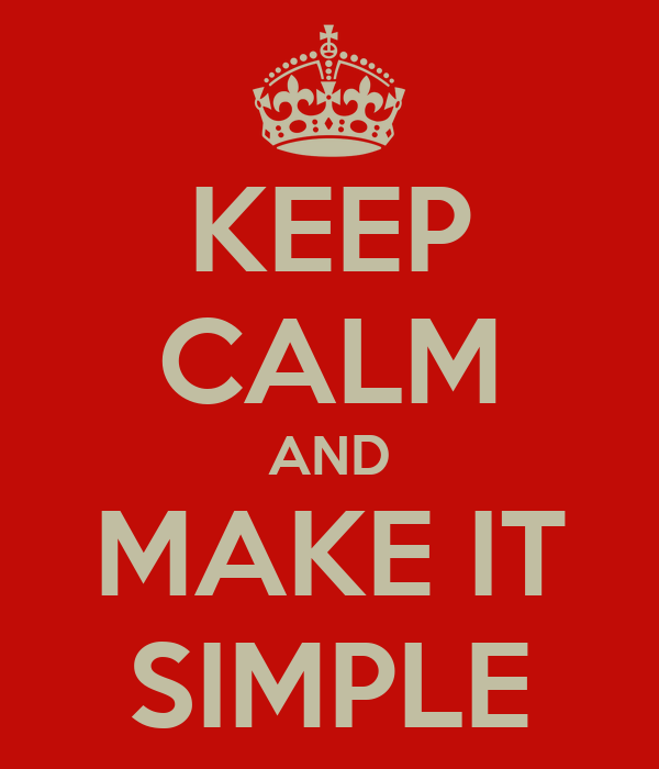 KEEP CALM AND MAKE IT SIMPLE