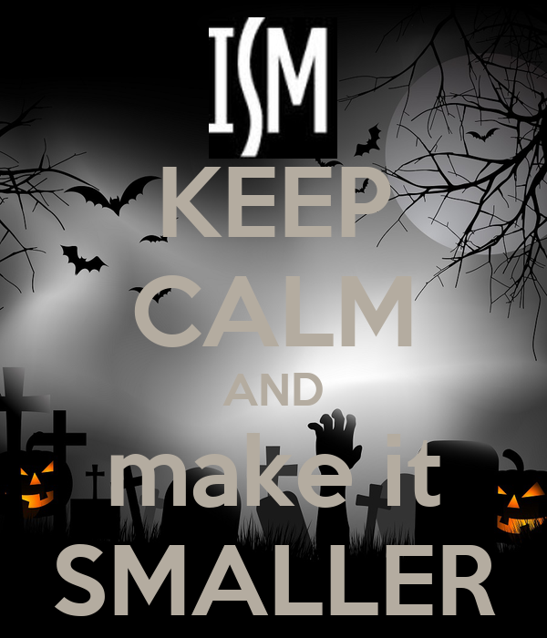 KEEP CALM AND make it SMALLER