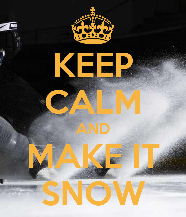 KEEP CALM AND MAKE IT SNOW