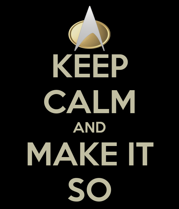 KEEP CALM AND MAKE IT SO