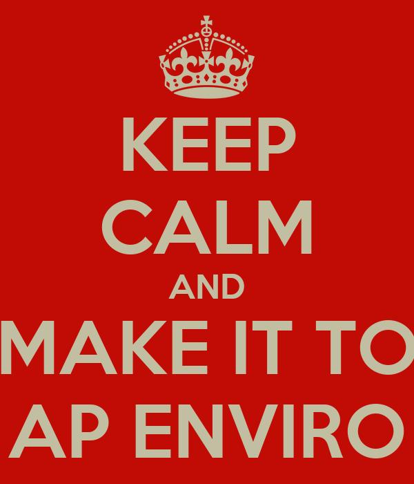 KEEP CALM AND MAKE IT TO AP ENVIRO