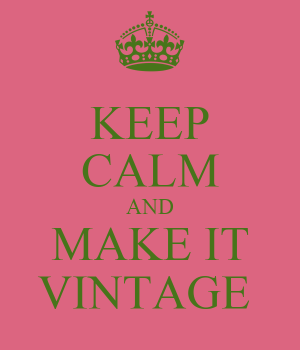 KEEP CALM AND MAKE IT VINTAGE