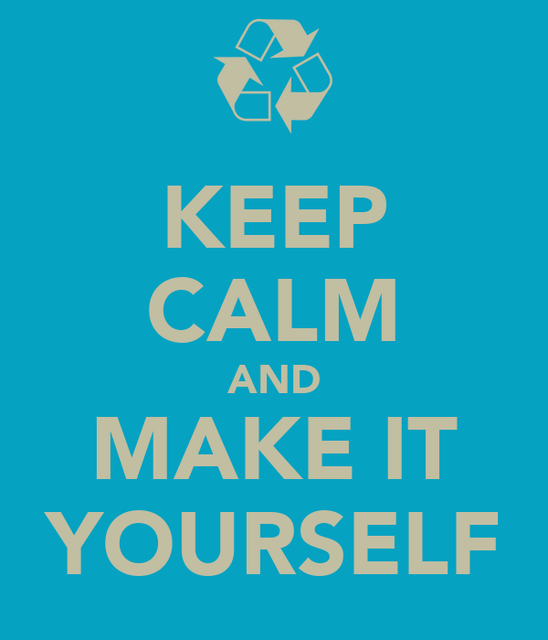 KEEP CALM AND MAKE IT YOURSELF