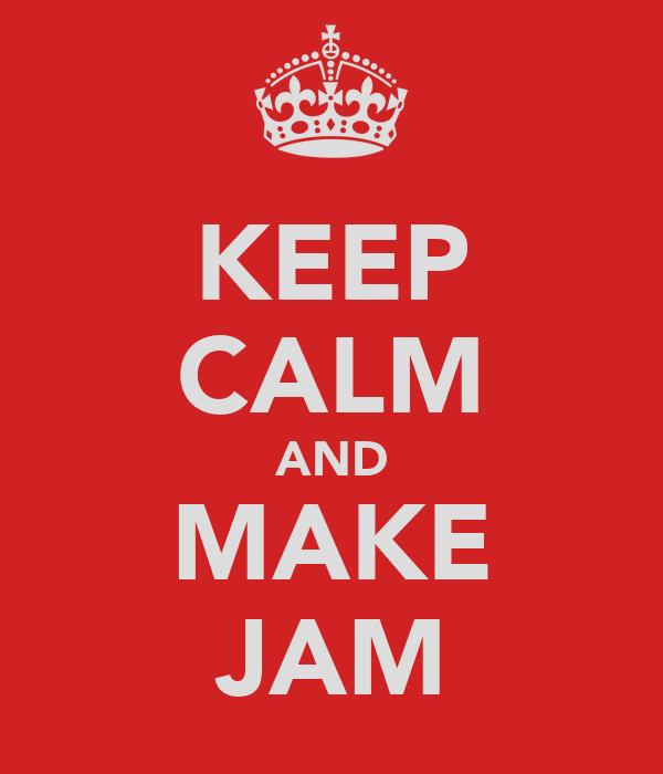 KEEP CALM AND MAKE JAM