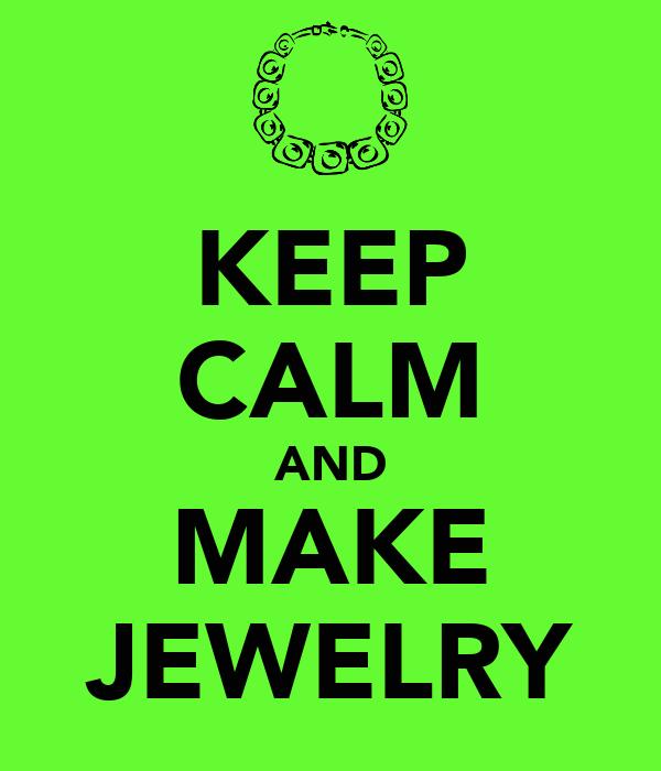 KEEP CALM AND MAKE JEWELRY