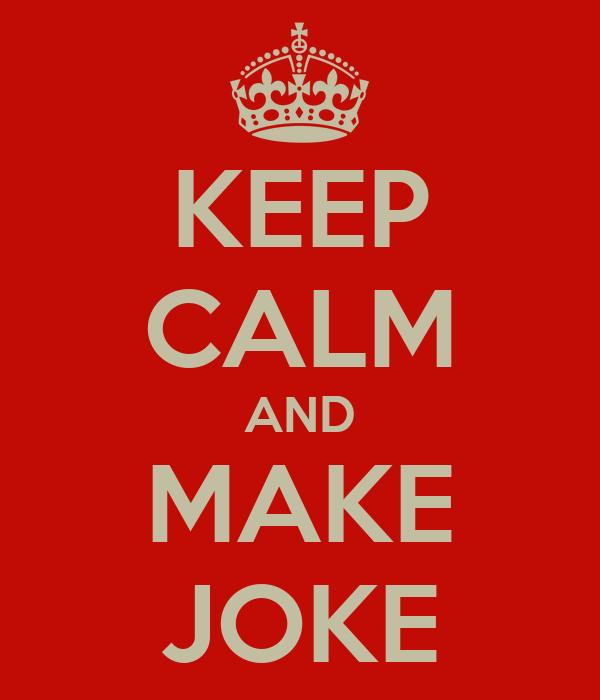 KEEP CALM AND MAKE JOKE