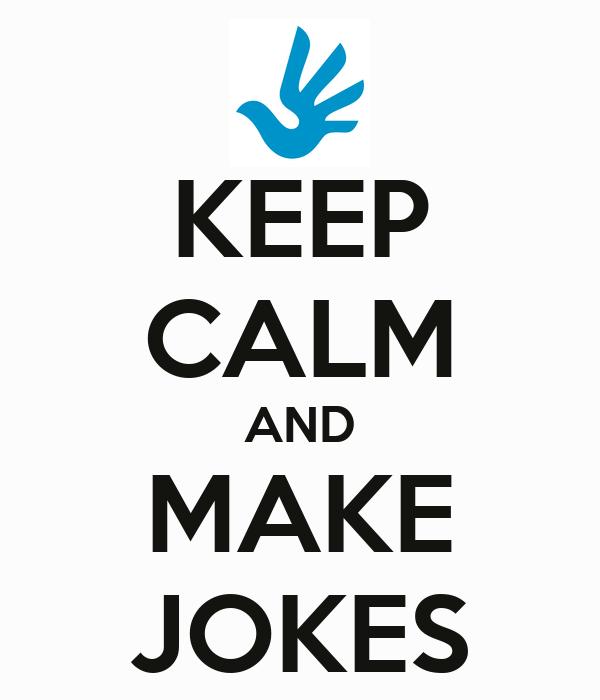 KEEP CALM AND MAKE JOKES