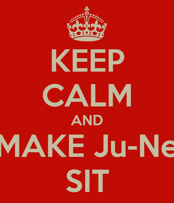 KEEP CALM AND MAKE Ju-Ne SIT