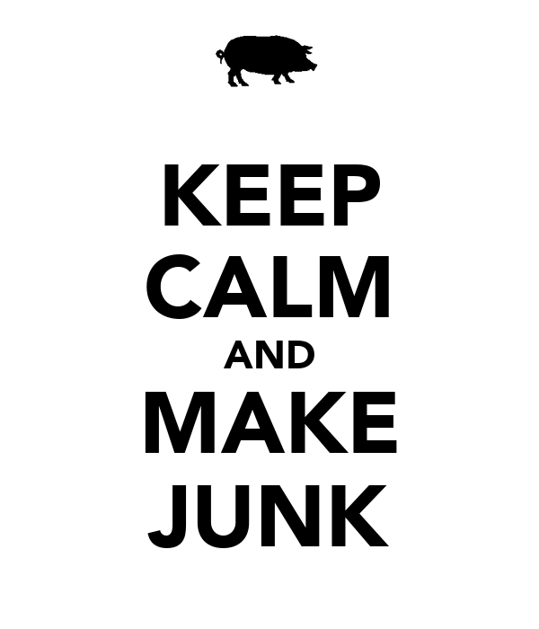 KEEP CALM AND MAKE JUNK