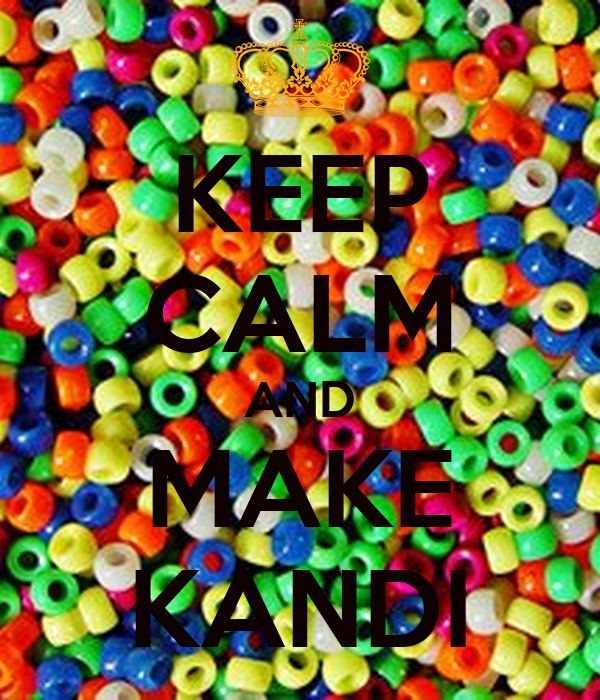 KEEP CALM AND MAKE KANDI