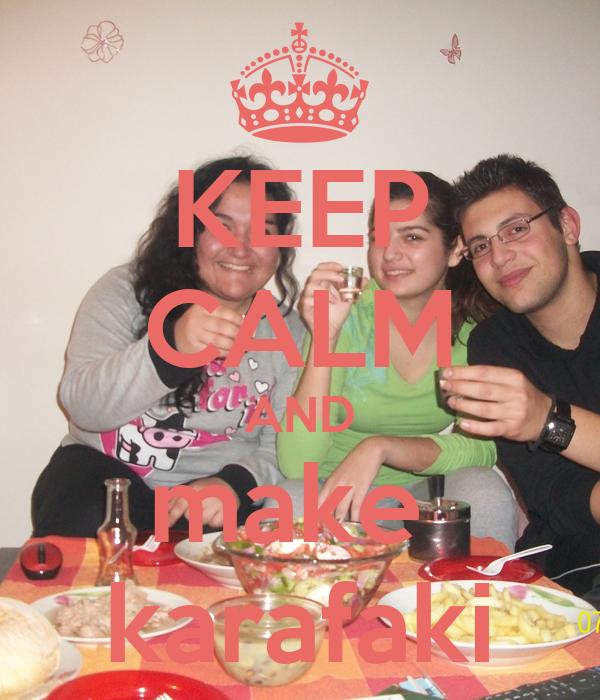 KEEP CALM AND make  karafaki