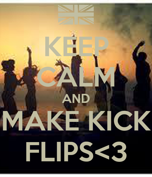 KEEP CALM AND MAKE KICK FLIPS<3