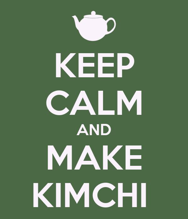KEEP CALM AND MAKE KIMCHI