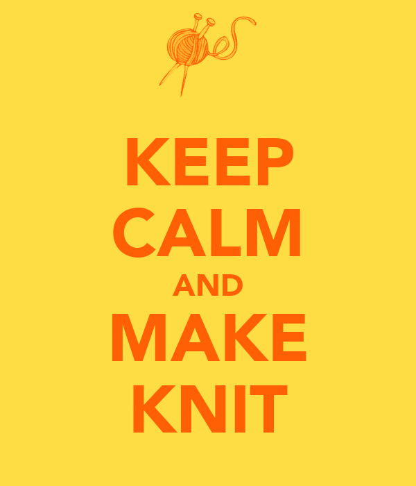 KEEP CALM AND MAKE KNIT