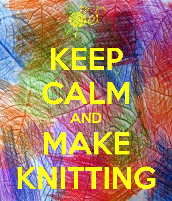KEEP CALM AND MAKE KNITTING