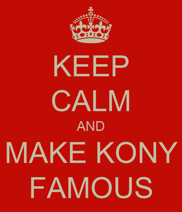 KEEP CALM AND MAKE KONY FAMOUS