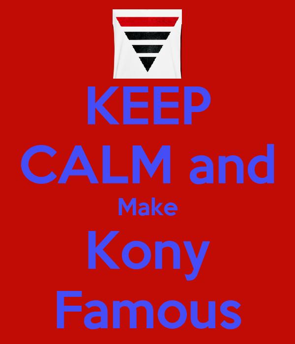 KEEP CALM and Make Kony Famous