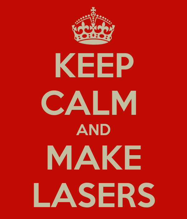 KEEP CALM  AND MAKE LASERS
