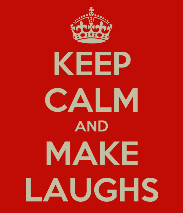 KEEP CALM AND MAKE LAUGHS