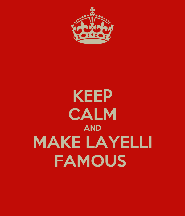 KEEP CALM AND MAKE LAYELLI FAMOUS