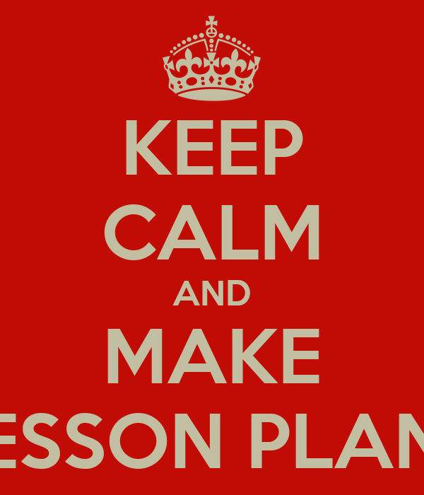 KEEP CALM AND MAKE LESSON PLANS