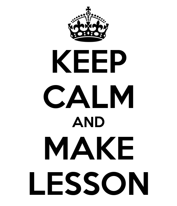 KEEP CALM AND MAKE LESSON