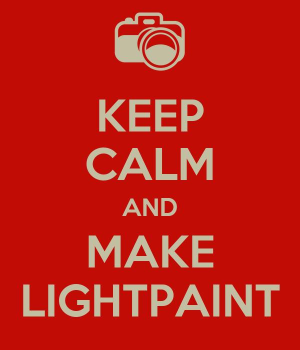 KEEP CALM AND MAKE LIGHTPAINT