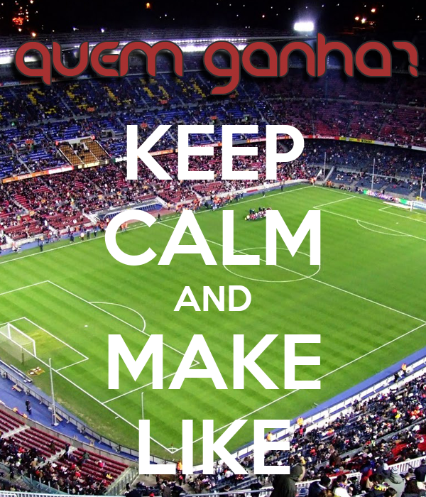 KEEP CALM AND MAKE LIKE