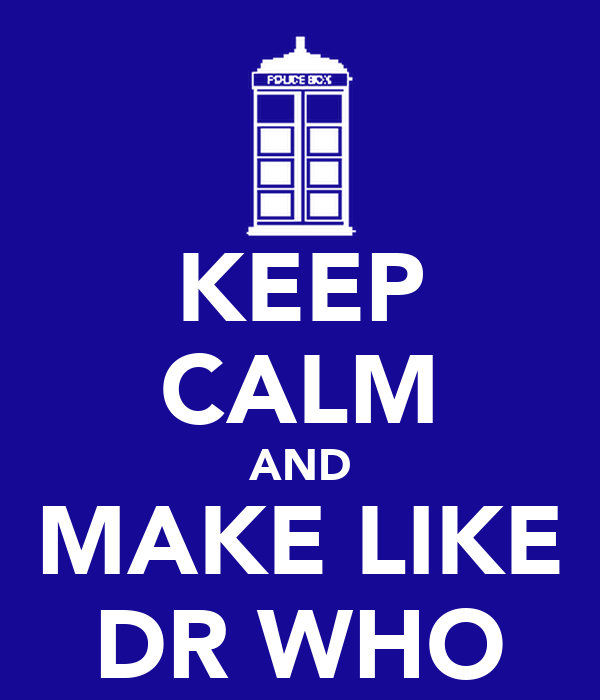 KEEP CALM AND MAKE LIKE DR WHO
